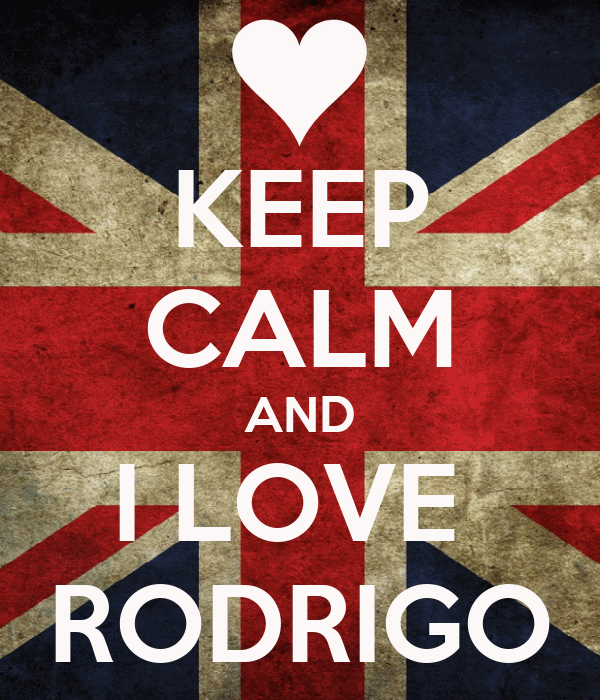 KEEP CALM AND I LOVE  RODRIGO