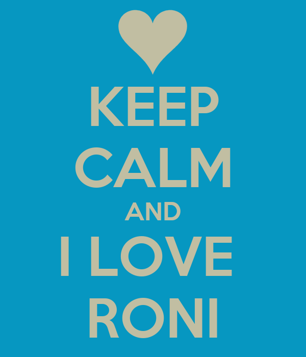 KEEP CALM AND I LOVE  RONI