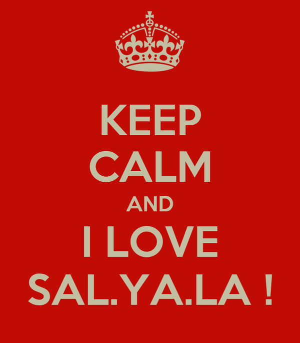 KEEP CALM AND I LOVE SAL.YA.LA !