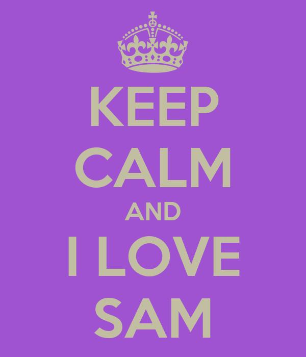 KEEP CALM AND I LOVE SAM
