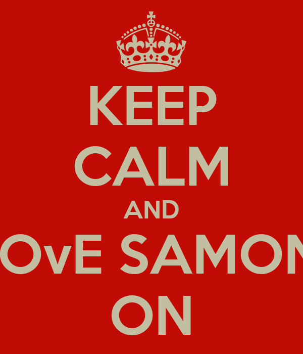 KEEP CALM AND I LOvE SAMONA ON