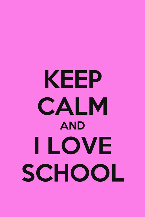 KEEP CALM AND I LOVE SCHOOL