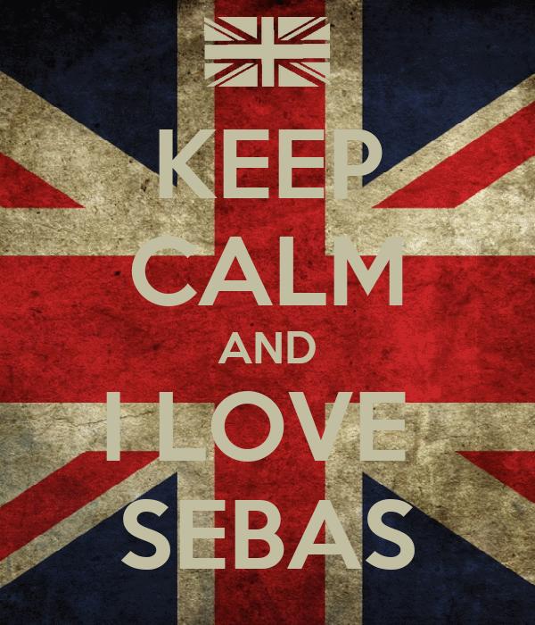 KEEP CALM AND I LOVE  SEBAS