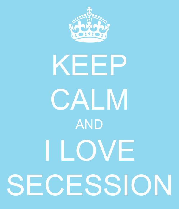 KEEP CALM AND I LOVE SECESSION