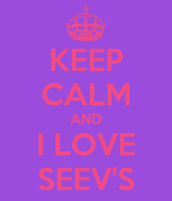 KEEP CALM AND I LOVE SEEV'S