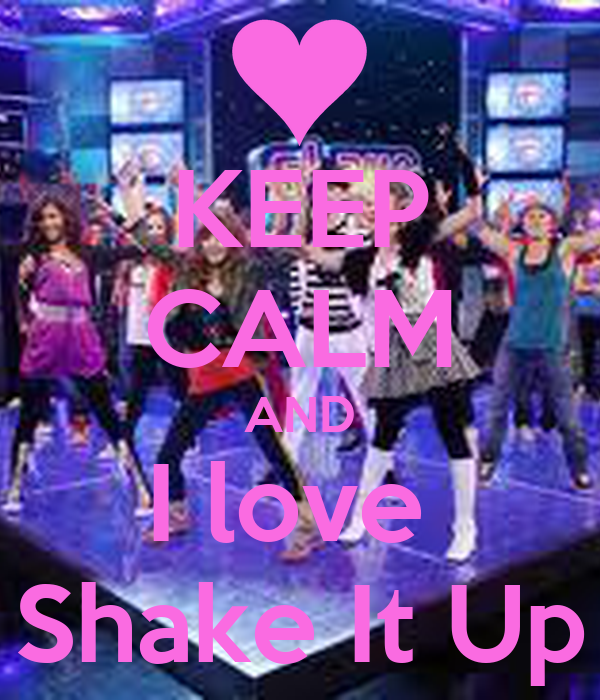 KEEP CALM AND I love  Shake It Up