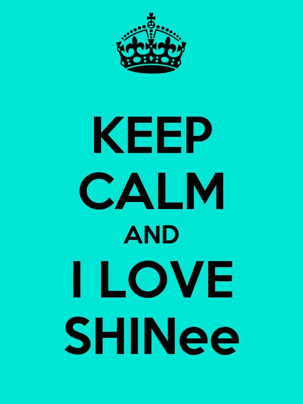 KEEP CALM AND I LOVE SHINee