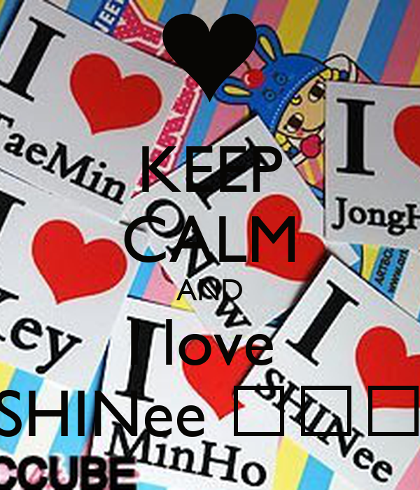KEEP CALM AND I love  SHINee ♥♥♥