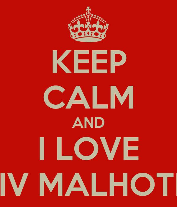 KEEP CALM AND I LOVE SHIV MALHOTRA