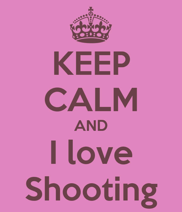 KEEP CALM AND I love Shooting
