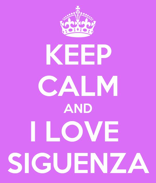 KEEP CALM AND I LOVE  SIGUENZA