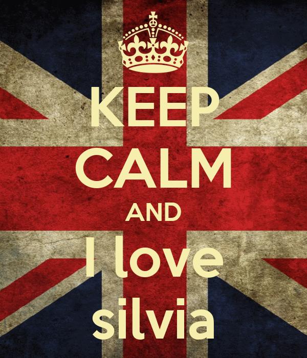 KEEP CALM AND I love silvia