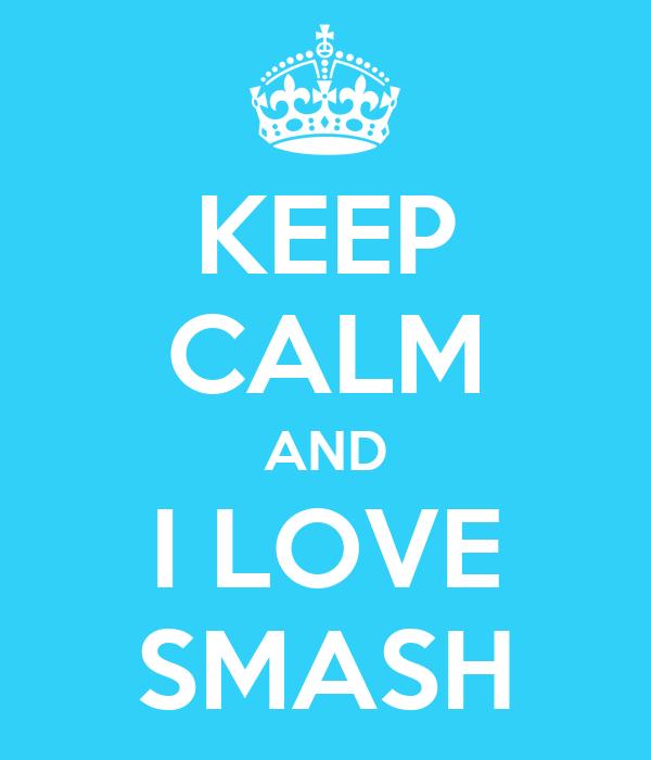 KEEP CALM AND I LOVE SMASH