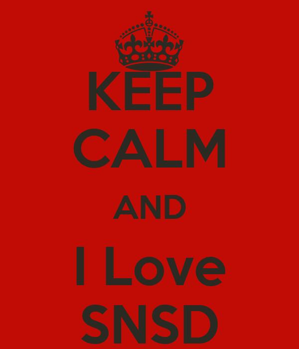 KEEP CALM AND I Love SNSD