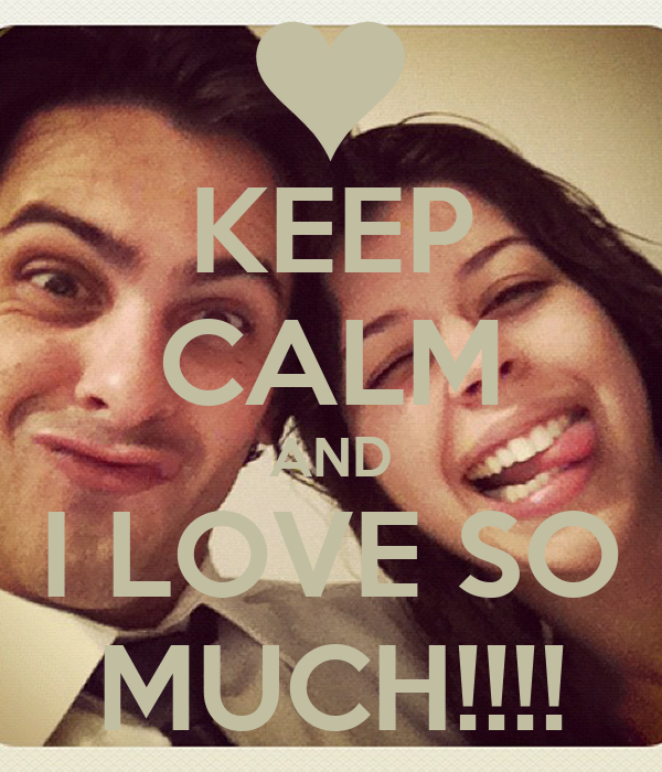 KEEP CALM AND I LOVE SO MUCH!!!!
