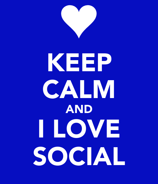 KEEP CALM AND I LOVE SOCIAL