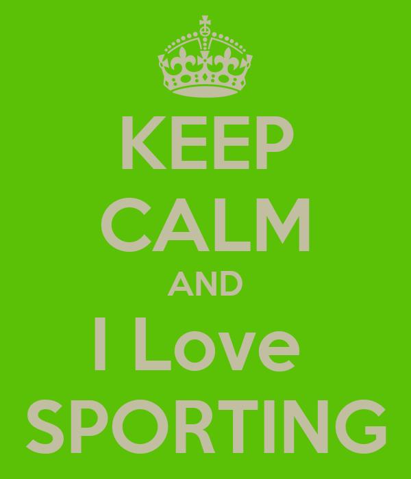 KEEP CALM AND I Love  SPORTING