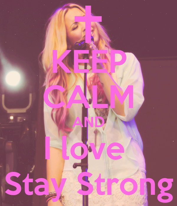 KEEP CALM AND I love  Stay Strong