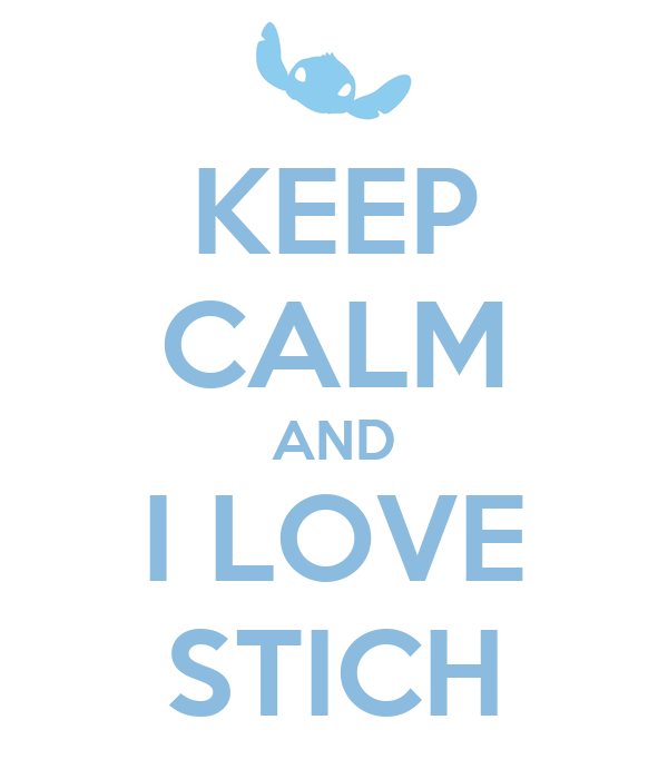 KEEP CALM AND I LOVE STICH