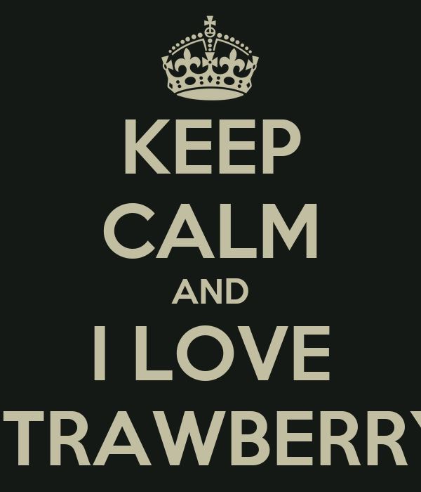 KEEP CALM AND I LOVE STRAWBERRY