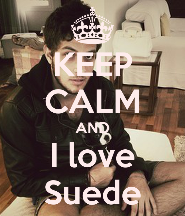 KEEP CALM AND I love Suede