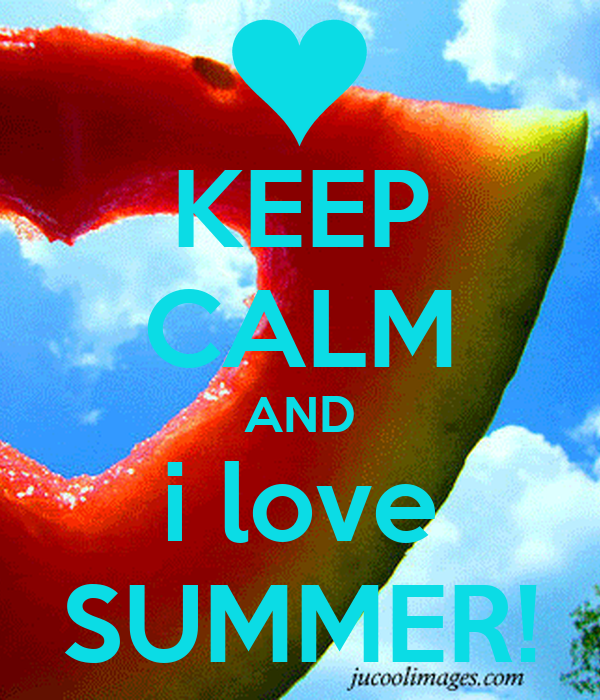 KEEP CALM AND i love SUMMER!