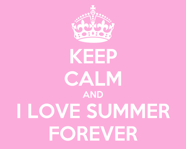 KEEP CALM AND I LOVE SUMMER FOREVER