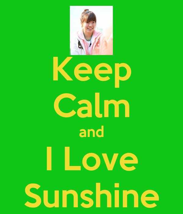 Keep Calm and I Love Sunshine