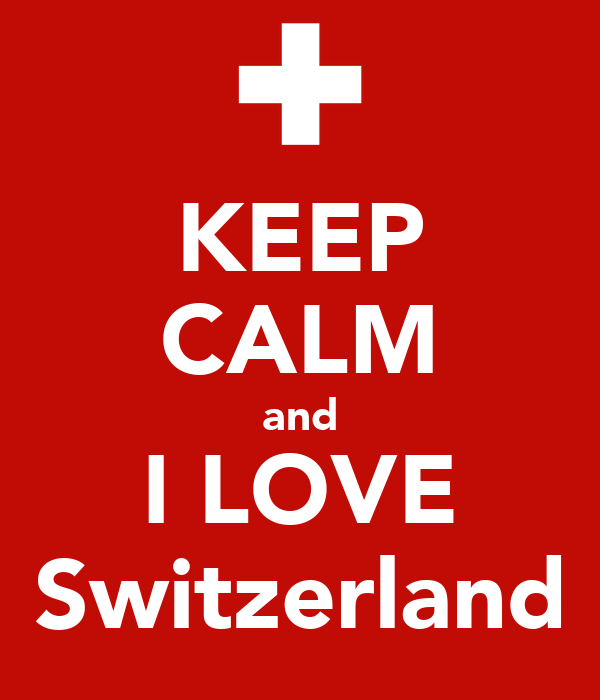 KEEP CALM and I LOVE Switzerland
