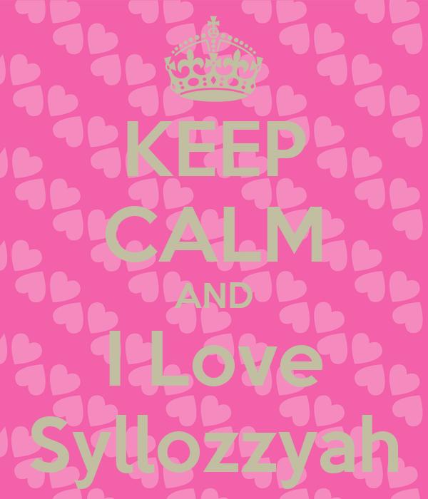 KEEP CALM AND I Love Syllozzyah