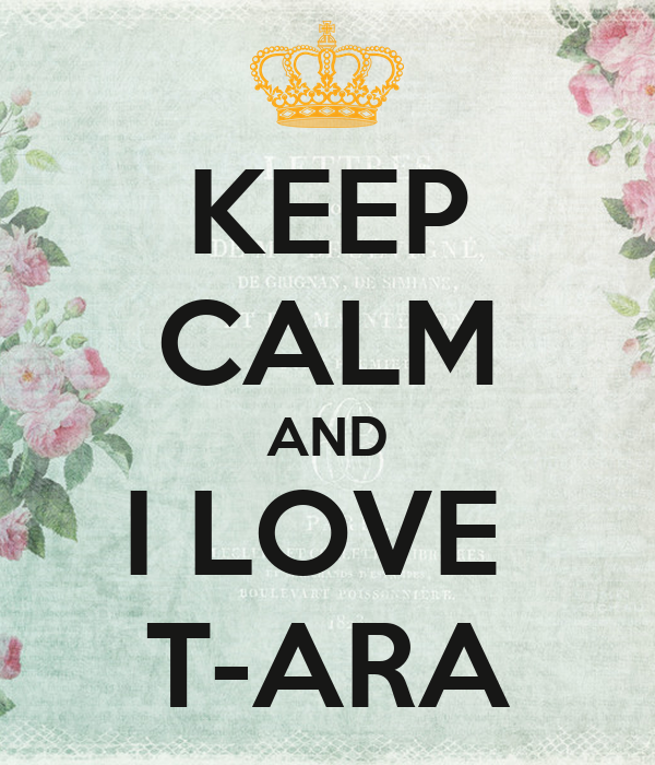 KEEP CALM AND I LOVE  T-ARA