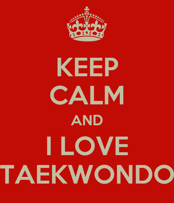 KEEP CALM AND I LOVE TAEKWONDO
