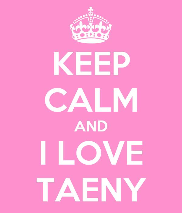 KEEP CALM AND I LOVE TAENY