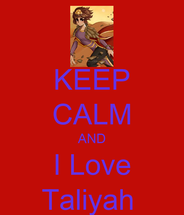 KEEP CALM AND I Love Taliyah