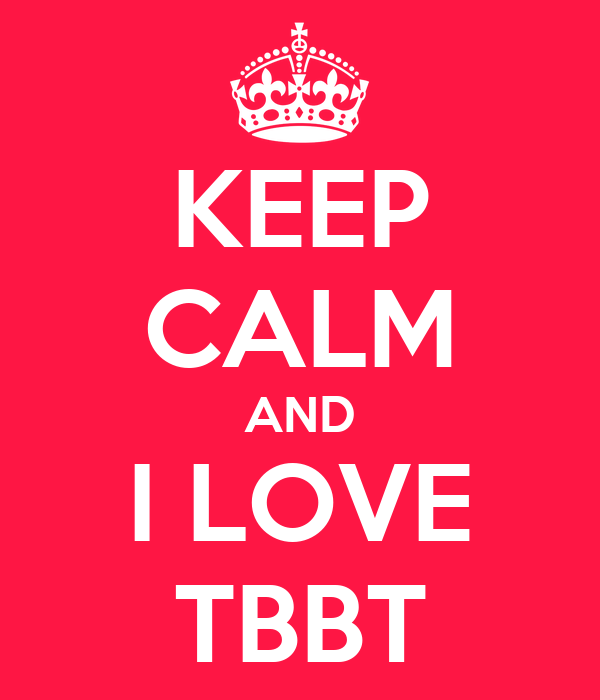 KEEP CALM AND I LOVE TBBT