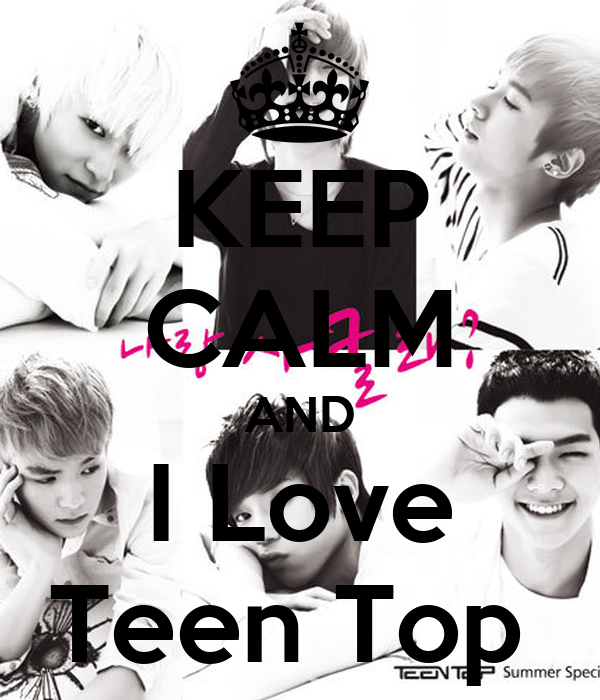 KEEP CALM AND I Love Teen Top