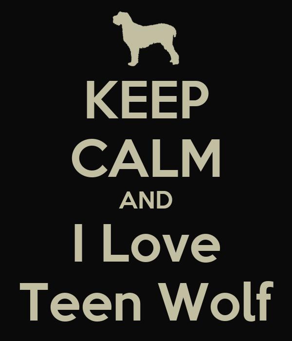 KEEP CALM AND I Love Teen Wolf