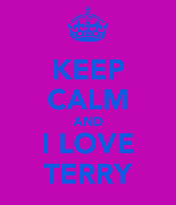 KEEP CALM AND I LOVE TERRY