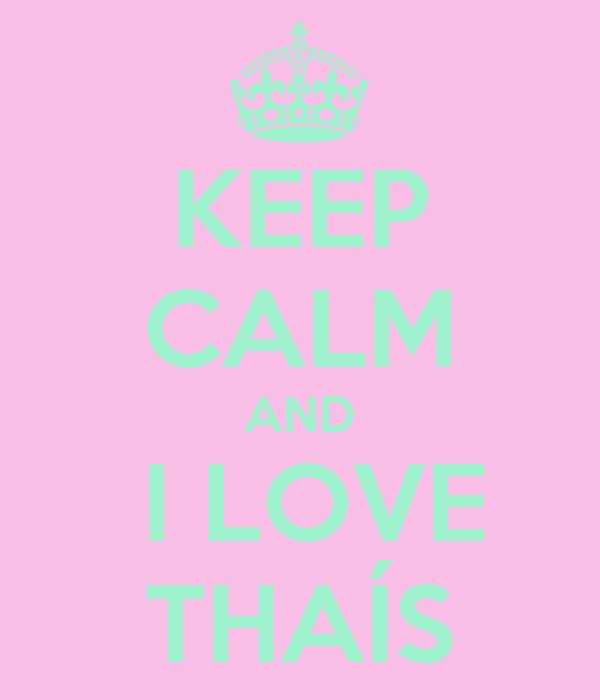 KEEP CALM AND  I LOVE THAÍS