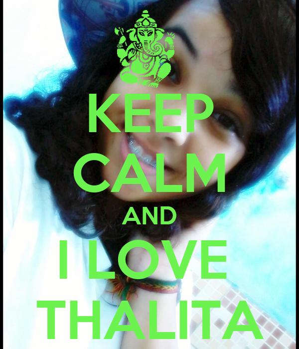 KEEP CALM AND I LOVE  THALITA