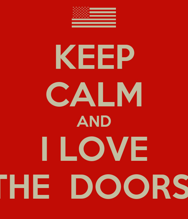 KEEP CALM AND I LOVE THE  DOORS