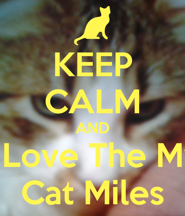 KEEP CALM AND I Love The My Cat Miles