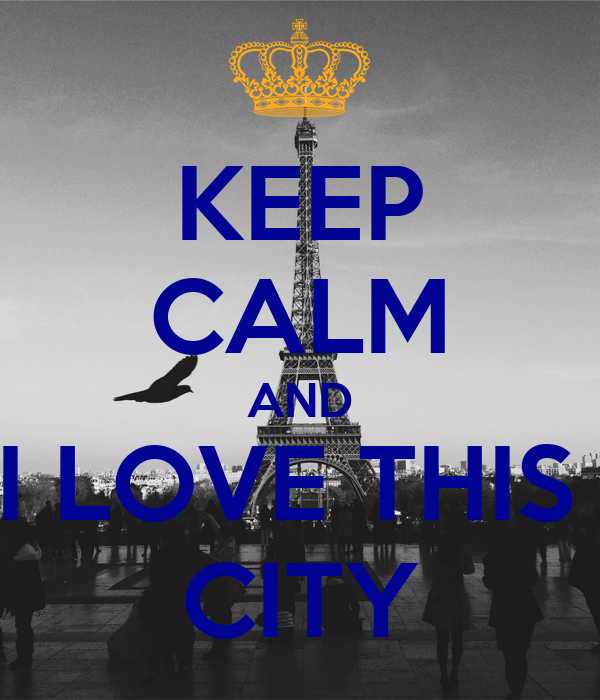 KEEP CALM AND I LOVE THIS  CITY