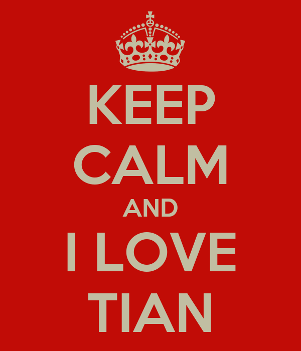 KEEP CALM AND I LOVE TIAN