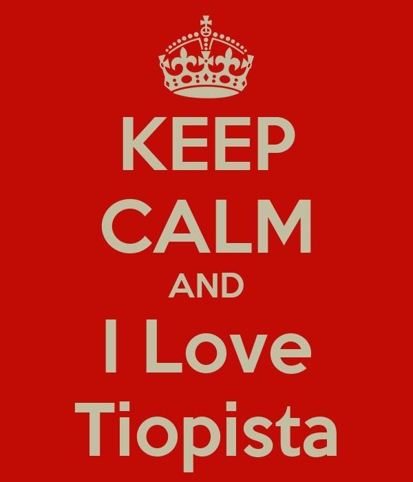 KEEP CALM AND I Love Tiopista
