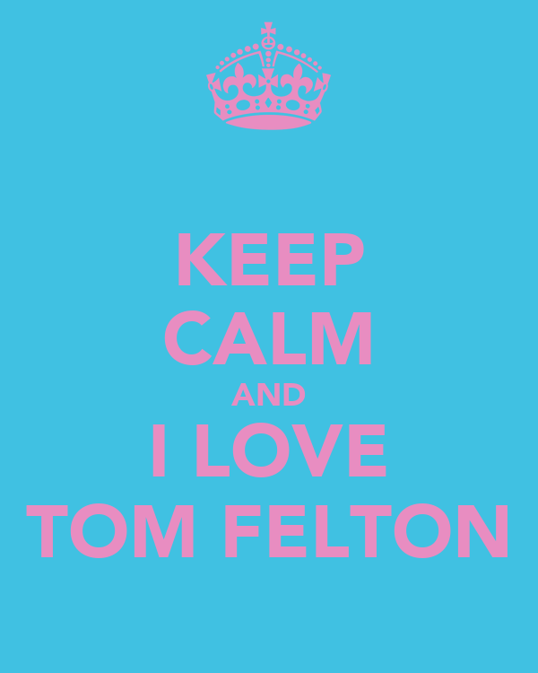 KEEP CALM AND I LOVE TOM FELTON