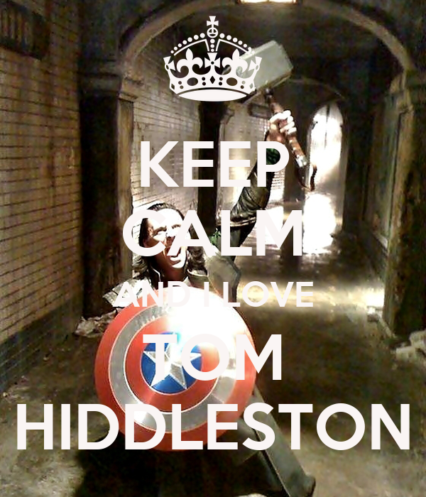KEEP CALM AND I LOVE TOM HIDDLESTON