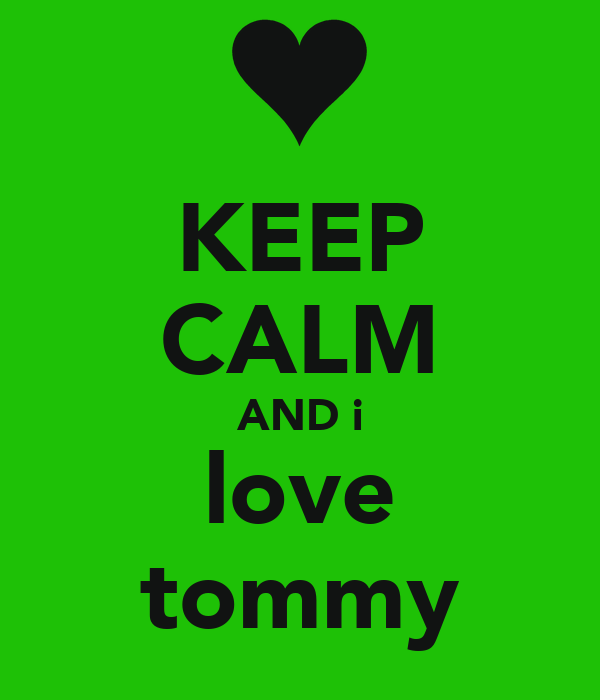 KEEP CALM AND i love tommy