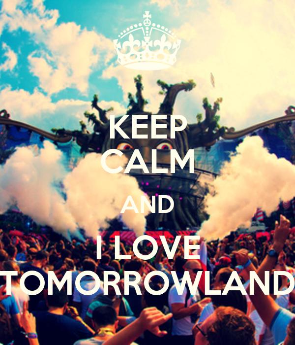 KEEP CALM AND I LOVE TOMORROWLAND