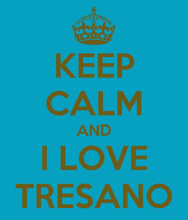 KEEP CALM AND I LOVE TRESANO